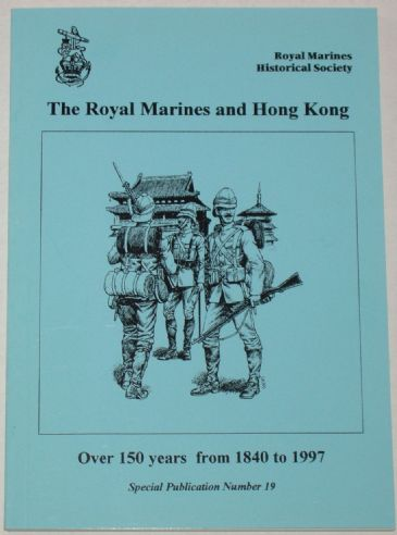 The Royal Marines and Hong Kong - Over 150 Years from 1840-1997, by S Richardson